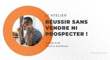 Freelance : Comment peut-on réussir sans vendre ni prospecter ?